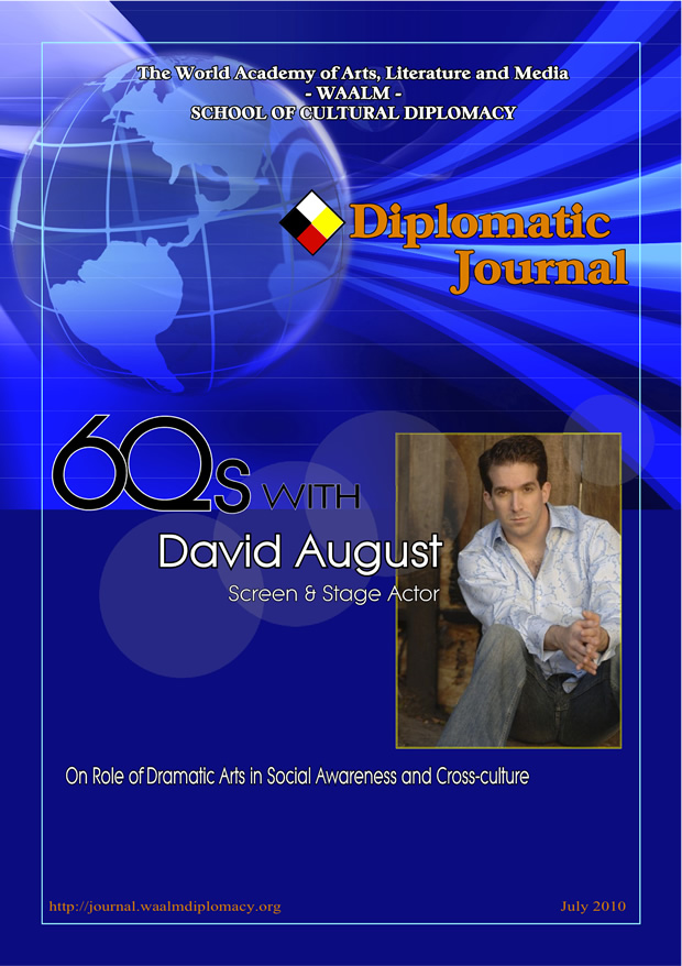 6 Questions with David August, stage and screen actorInterview on the role of Dramatic Arts in Social Awareness and Cross-Culture - image of the cover of the Diplomatic Journal of The World Academy of Arts, Literature and Media's School of Cultural Diplomacy - July 2010